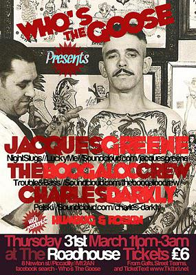 Who's The Goose Presents: Jacques Greene & Boogaloo Crew: 31st March @ The Roundhouse