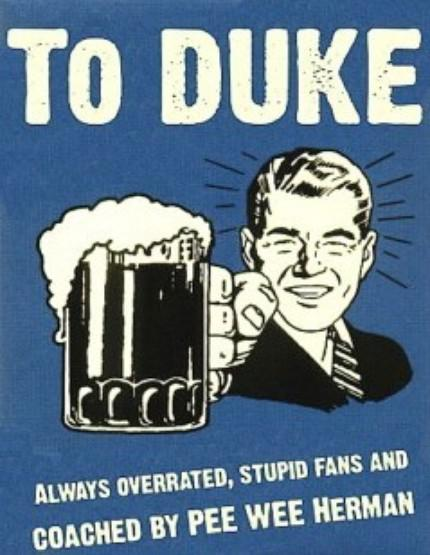 You hate Duke? We know. We just don't give a damn.