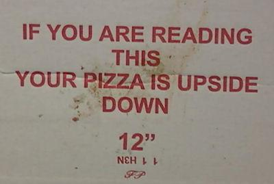 Your Pizza Is Upside Down
