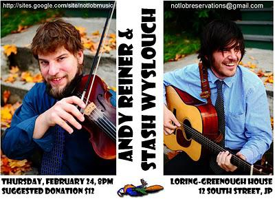 ANDY REINER & STASH WYSLOUCH @ the Loring-Greenough House, 2/24