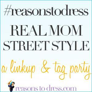 #reasonstodress,#realmomstreetstyle,#realmomstyle, linkup, fashoin linkup for moms, fashion trends for moms, upgrade your mom style
