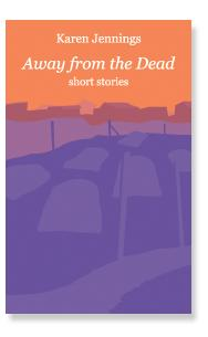 Away from the Dead - A New Short Story Collection by Karen Jennings