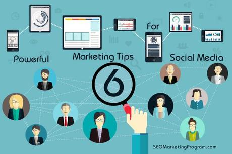 6 Powerful Marketing Tips for Social Media