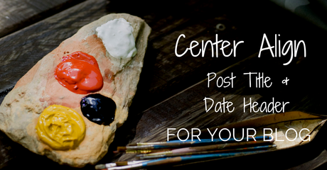 How to Center Align your Post Title and Date Header