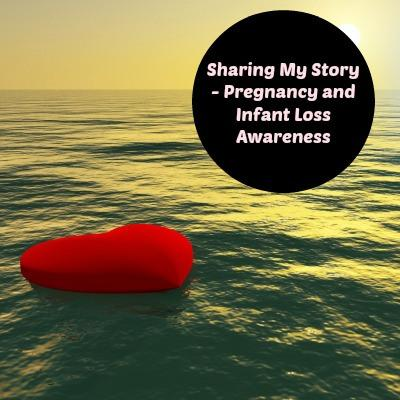 Sharing My Story - Pregnancy and Infant Loss Awareness