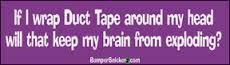 Trust me you will want duct tape.