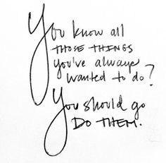 go-do-things-youve-always-wanted-to-do