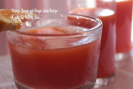 Orange, Carrot and Ginger Juice Recipe - A juice for Healthy Skin....