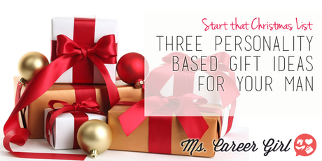Three Personality Based Gift Ideas for Your Man