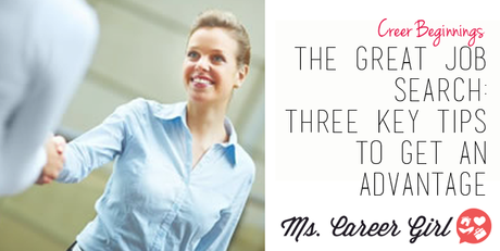 The Great Job Search: Three Key Tips to Get an Advantage
