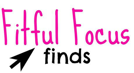 Fitful Focus Finds