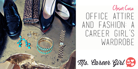 Office Attire and Fashion: A Career Girl's Wardrobe