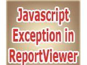 Solution Uncaught Javascript Exception ReportViewer