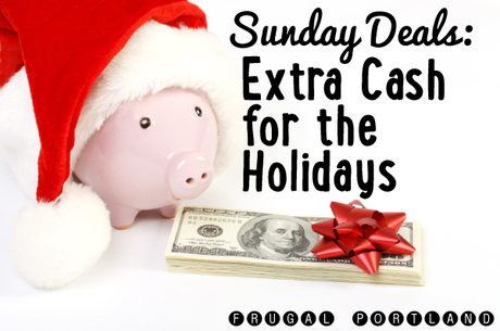 Sunday deals extra cash for the holidays Frugal Portland