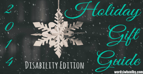 2014 Holiday Gift Guide: Disability Edition - Words I Wheel By