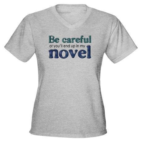Be Careful Or You'll End Up In My Novel…and other thoughts…
