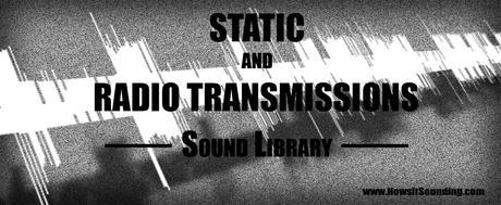 Sound Library - Static and Radio Transmissions