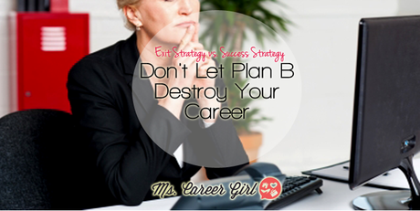 Don't Let Plan B Destroy Your Career