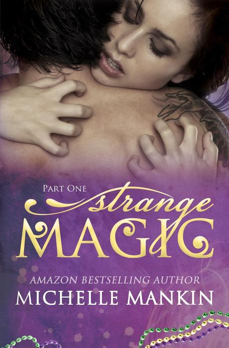 Strange Magic Part 1 Release Blitz by Michelle Mankin: Book Blitz