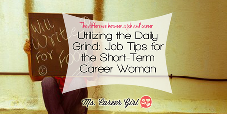 Utilizing the Daily Grind: Job Tips for Short-Term Career Woman