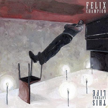 Album Review - Felix Champion - This Lateral Life