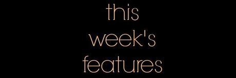 This week's features