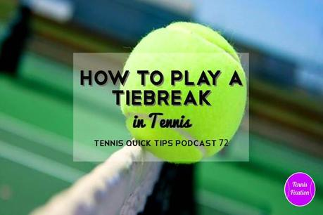 How to Play a Tiebreak in Tennis – Tennis Quick Tips Podcast 72