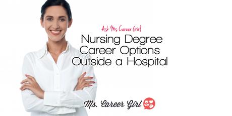 Ask Ms Career Girl: Nursing Degree Career Options Outside a Hospital