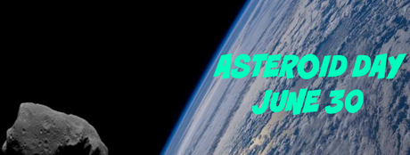 ASTEROID DAY: GLOBAL DAY OF AWARENESS SLATED FOR JUNE