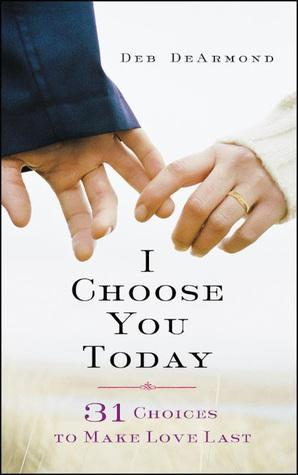 Strengthen Your Relationship with Deb DeArmand's I Choose You Today