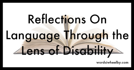 Reflections On Language Through the Lens of Disability