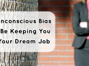 Unconscious Bias Might Keeping from Your Dream