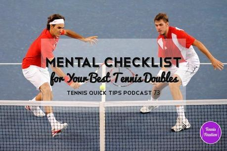 Mental Checklist For Your Best Tennis Doubles – Tennis Quick Tips Podcast 73
