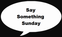 Say Something Sunday
