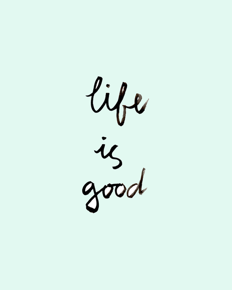 'Life Is Good' Free Wall Art Printable
