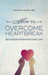 How to Overcome Heartbreak Recovering