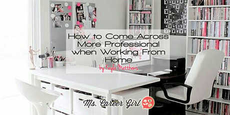 How to Come Across More Professional when Working From Home