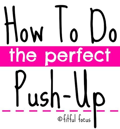 How To Do The Perfect Push-Up via Fitful Focus