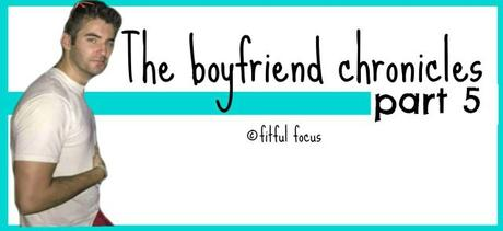 The Boyfriend Chronicles via Fitful Focus