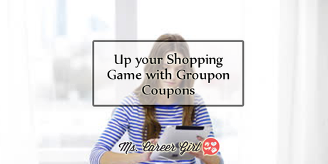 Up your Shopping Game with Groupon Coupons