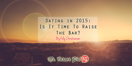 Dating in 2015: Is It Time To Raise The Bar?