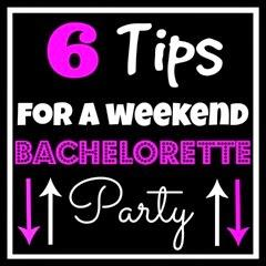 6 Tips for a weekend bachelorette party