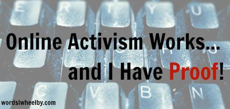 Online Activism Works…and I Have Proof!