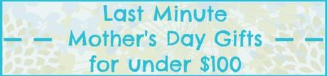 Last Minute Mother's Day Gifts for Under $100 via @FitfulFocus