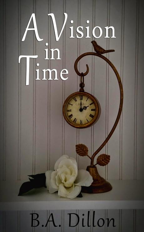 A Vision in Time by B.A. Dillon: Spotlight with Teasers