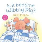 Children's Hour: Is it Bedtime Wibbly Pig?