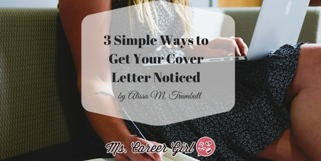 3 Simple Ways to Get Your Cover Letter Noticed