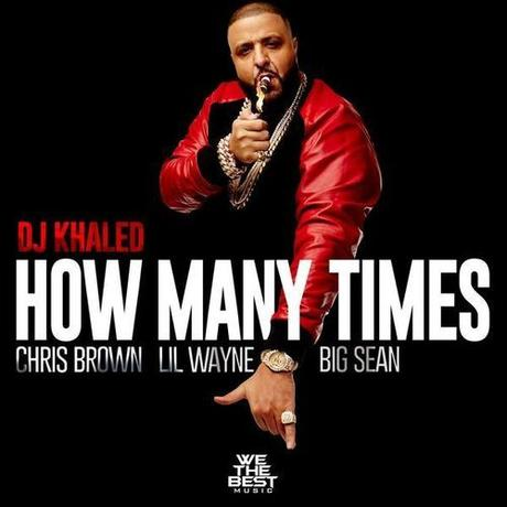 New Music: DJ Khaled – How Many Times Ft. Lil Wayne, Big Sean & Chris Brown
