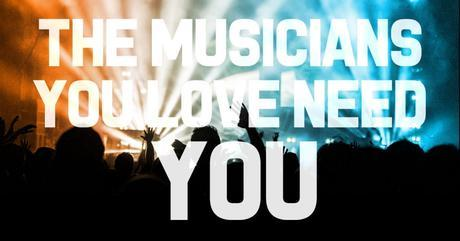 The Musicians You Love Need You