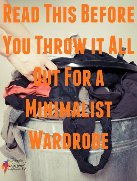 Before You Throw It All Out for a Minimalist Wardrobe Read This